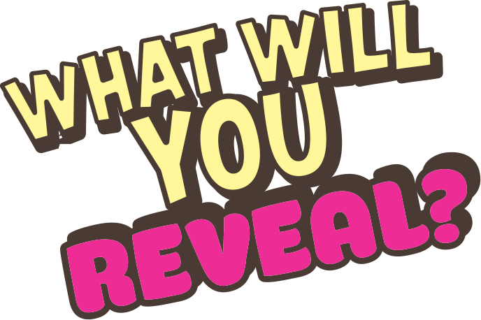 What will you reveal